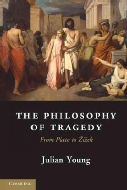 The Philosophy of Tragedy: From Plato to Zizek (Paperback)