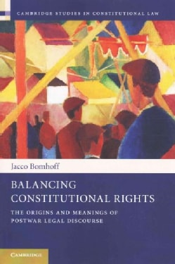 Balancing Constitutional Rights: The Origins and Meanings of Postwar Legal Discourse (Paperback)