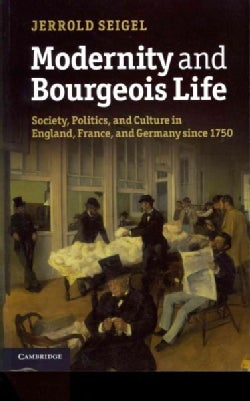 Modernity and Bourgeois Life: Society, Politics, and Culture in England, France, and Germany Since 1750 (Paperback)