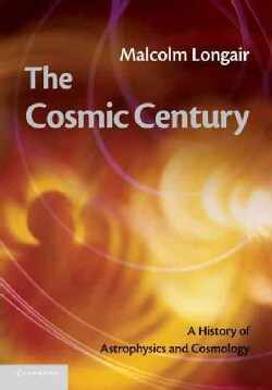 The Cosmic Century: A History of Astrophysics and Cosmology (Paperback)
