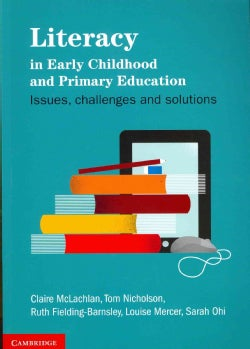 Literacy in Early Childhood and Primary Education: Issues, Challenges and Solutions (Paperback)
