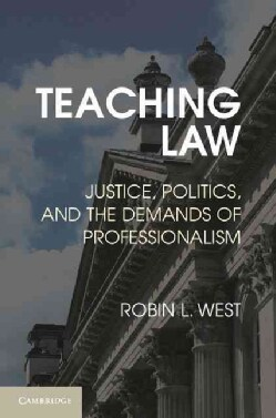 Teaching Law: Justice, Politics, and the Demands of Professionalism (Paperback)