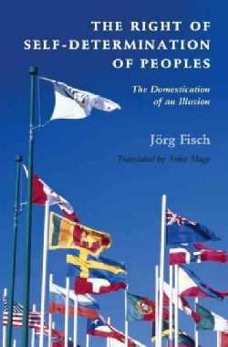 The Right of Self-Determination of Peoples: The Domestication of an Illusion (Paperback)