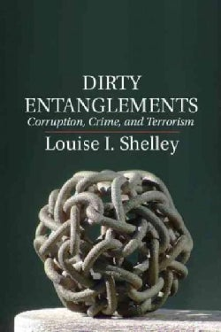 Dirty Entanglements: Corruption, Crime, and Terrorism (Paperback)