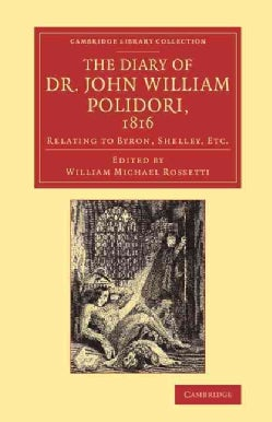 The Diary of Dr. John William Polidori, 1816: Relating to Byron, Shelley, Etc. (Paperback)