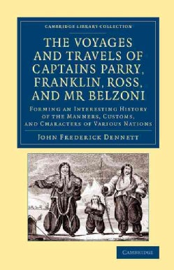 The Voyages and Travels of Captains Ross, Parry, Franklin, and Mr Belzoni: Forming an Interesting History of the ... (Paperback)