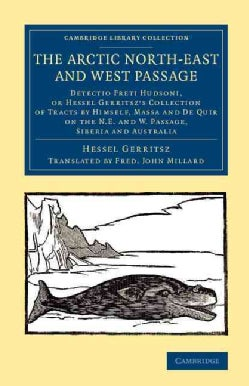 The Arctic North-east and West Passage: Detectio Freti Hudsoni, or Hessel Gerritsz' Collection of Tracts by Himse... (Paperback)