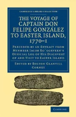 The Voyage of Captain Don Felipe Gonzalez to Easter Island 1770-1: Preceded by an Extract from Mynheer Jacob Rogg... (Paperback)