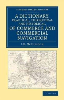 A Dictionary, Practical, Theoretical and Historical, of Commerce and Commercial Navigation (Paperback)
