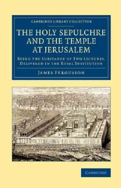 The Holy Sepulchre and the Temple at Jerusalem: Being the Substance of Two Lectures, Delivered in the Royal Insti... (Paperback)