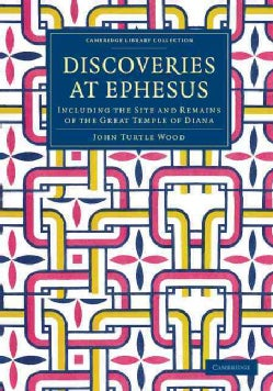 Discoveries at Ephesus: Including the Site and Remains of the Great Temple of Diana (Paperback)