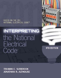 Interpreting the National Electrical Code: Based on the 2011 National Electrical Code (Paperback)