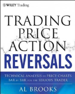 Trading Price Action Reversals: Technical Analysis of Price Charts Bar by Bar for the Serious Trader (Hardcover)