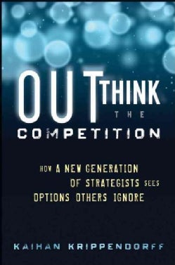 Outthink the Competition: How A New Generation Strategists See Options Others Ignore (Hardcover)