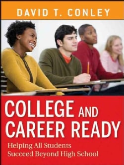College and Career Ready: Helping All Students Succeed Beyond High School (Paperback)