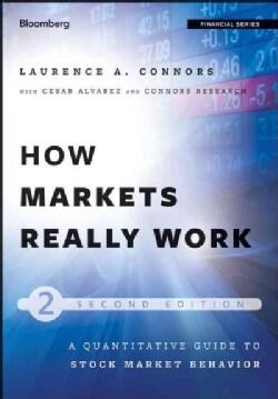 How Markets Really Work: A Quantitative Guide to Stock Market Behavior (Hardcover)