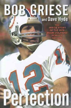 Perfection: The Inside Story of the 1972 Miami Dolphins' Perfect Season (Hardcover)