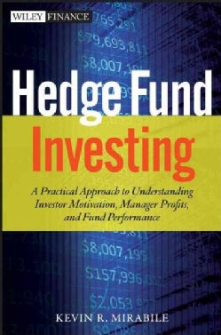 Hedge Fund Investing: A Practical Approach to Understanding Investor Motivation, Manager Profits, and Fund Perfor... (Hardcover)