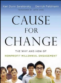 Cause for Change: The Why and How of Nonprofit Millennial Engagement (Paperback)