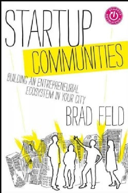 Startup Communities: Building an Entrepreneurial Ecosystem in Your City (Hardcover)