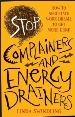 Stop Complainers and Energy Drainers: How to Negotiate Work Drama to Get More Done (Paperback)