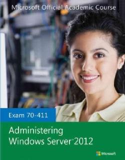 Administering Windows Server 2012: Exam 70-411 (Paperback)