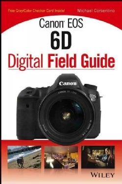 Canon EOS 6D Digital Field Guide (Paperback)