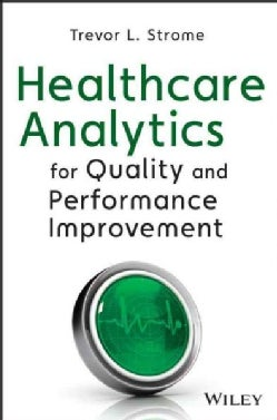 Healthcare Analytics for Quality and Performance Improvement (Hardcover)