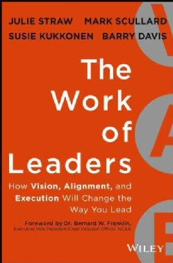 The Work of Leaders: How Vision, Alignment, and Execution Will Change the Way You Lead (Hardcover)