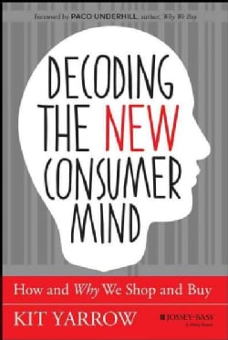 Decoding the New Consumer Mind: How and Why We Shop and Buy (Hardcover)