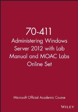 Administering Windows Server 2012 + Lab Manual + MOAC Labs Online: Exam 70-411