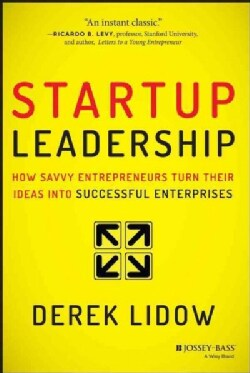 Startup Leadership: How Savvy Entrepreneurs Turn Their Ideas into Successful Enterprises (Hardcover)