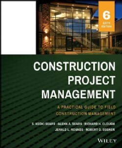 Construction Project Management: A Practical Guide to Field Construction Management