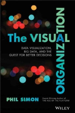 The Visual Organization: Data Visualization, Big Data, and the Quest for Better Decisions (Hardcover)