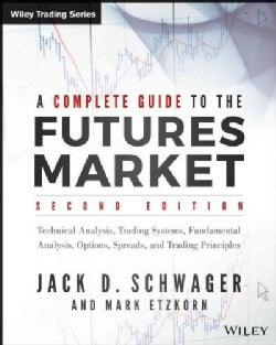 Complete Guide to the Futures Market: Technical Analysis and Trading Systems, Fundamental Analysis, Options, Spre... (Paperback)