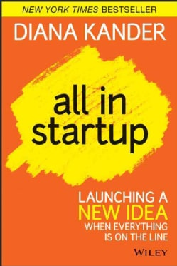All in Startup: Launching a New Idea When Everything is on the Line (Hardcover)