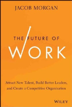 The Future of Work: Attract New Talent, Build Better Leaders, and Create a Competitive Organization (Hardcover)
