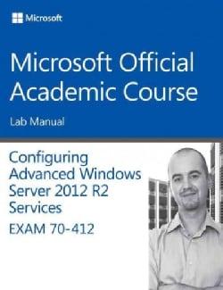 Configuring Advanced Windows Server 2012 Services R2 Exam 70-412 (Paperback)