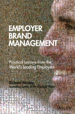 Employer Brand Management: Practical Lessons From The World's Leading Employers (Hardcover)