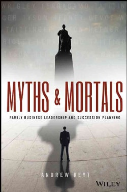 Myths and Mortals: Family Business Leadership and Succession Planning (Hardcover)
