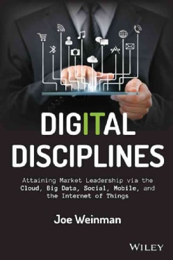Digital Disciplines: Attaining Market Leadership Via the Cloud, Big Data, Social, Mobile, and the Internet of Things (Hardcover)