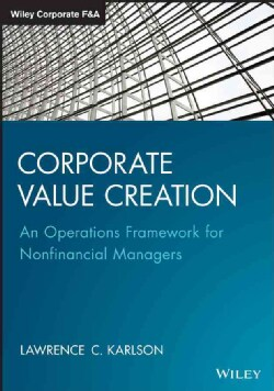 Corporate Value Creation: An Operations Framework for Nonfinancial Managers (Hardcover)