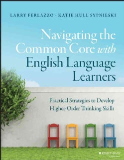 Navigating the Common Core With English Language Learners: Practical Strategies to Develop Higher-Order Thinking ... (Paperback)