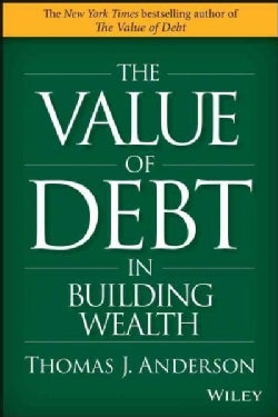 The Value of Debt in Building Wealth: Creating Your Glide Path to a Healthy Financial L.i.f.e. (Hardcover)
