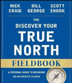 The Discover Your True North Fieldbook: A Personal Guide to Finding Your Authentic Leadership (Paperback)