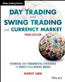Day Trading and Swing Trading the Currency Market: Technical and Fundamental Strategies to Profit from Market Moves (Paperback)