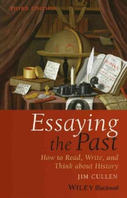Essaying the Past: How to Read, Write, and Think About History (Paperback)