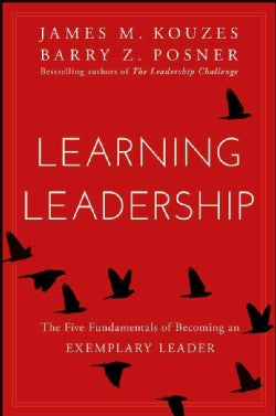 Learning Leadership: The Five Fundamentals of Becoming an Exemplary Leader (Hardcover)