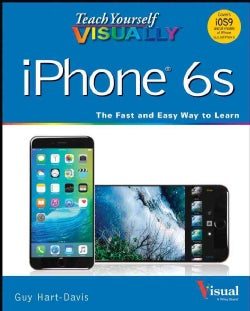 Teach Yourself Visually iPhone 6s: Covers iOS 9 and All Models of iPhone 6s, 6, and 5 (Paperback)