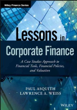 Lessons in Corporate Finance: A Case Studies Approach to Financial Tools, Financial Policies, and Valuation (Hardcover)